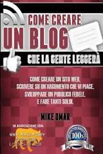 Come Creare un Blog Che la Gente Leggera : Come Creare un Sito Web, Scrivere...