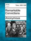 Remarkable Convictions by Anonymous (Paperback / softback, 2012)