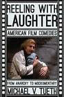 Reeling with Laughter: American Film Comedies: from Anarchy to Mockumentary by Michael V. Tueth (Paperback, 2014)