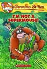 I'm Not a Supermouse! by Geronimo Stilton (Paperback / softback, 2010)