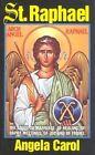 St. Raphael: Angel of Marriage, Healing, Happy Meetings, Joy and Travel by Angela Carol (Paperback / softback, 1999)