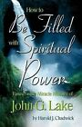 How to Discover the Spiritual Power of John G. Lake by Harold Chadwick (Paperback, 2006)