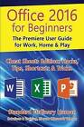 Office 2016 for Beginners: The Premiere User Guide for Work, Home & Play.: Cheat Sheets Edition: Hacks, Tips, Shortcuts & Tricks. by Ordinary Human (Paperback / softback, 2015)