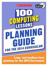 100 Computing Lessons: Planning Guide by Scholastic (Mixed media product, 2014)