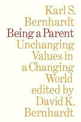 Being a Parent : Unchanging Values in a Changing World by Karl S Bernhardt