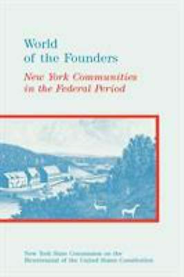 World of the Founders : New York Communities in the Federal Period-ExLibrary