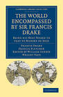 The World Encompassed by Sir Francis Drake: Being His Next Voyage to That to Nombre De Dios: Collated with an Unpublished Manuscript of Francis Fletcher, Chaplain to the Expedition by Francis Drake, Francis Fletcher (Paperback, 2010)