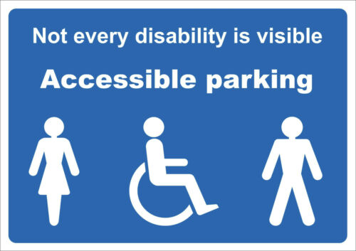 Not every disability is visible disabled parking Accessible parking sign