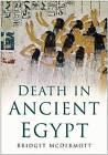 Death in Ancient Egypt by Bridget McDermott (Hardback, 1998)