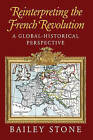 Reinterpreting the French Revolution: A Global-Historical Perspective by Bailey S. Stone (Hardback, 2002)