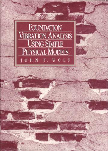 Foundation Vibration Analysis Using Simple Physical Models, , Wolf, John P., Goo