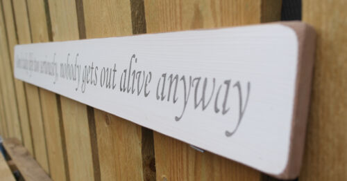 Handmade wooden sign Don/'t take life too seriously nobody gets out alive anyway