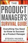The Product Manager's Survival Guide: Everything You Need to Know to Succeed as a Product Manager von Steven Haines (2013, Gebundene Ausgabe)
