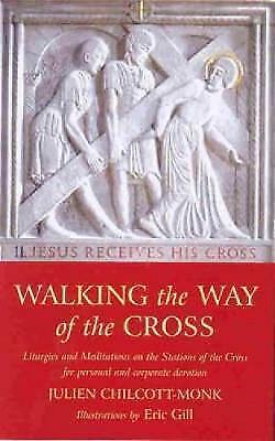 Walking the Way of the Cross: Liturgies and Meditations on the Stati