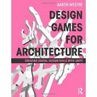Design Games for Architecture: Creating Digital Design Tools with Unity by Aaron Westre (Paperback, 2013)