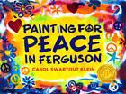 Painting for Peace in Ferguson by Carol Swartout Klein (Hardback, 2015)