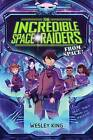 The Incredible Space Raiders from Space! by Wesley King (Paperback, 2016)