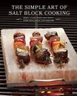 The Simple Art of Salt Block Cooking: Grill, Cure, Bake and Serve with Himalayan Salt Blocks by Jessica Harlan, Kelley Sparwasser (Hardback, 2015)