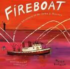 Fireboat: The Heroic Adventures of the John J. Harvey by Maira Kalman (Paperback / softback, 2005)