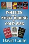 Politics and the Novel During the Cold War by David Caute (Paperback, 2016)