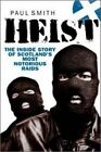 Heist: The Inside Story of Scotland's Most Notorious Raids by Paul Smith (Paperback, 2014)