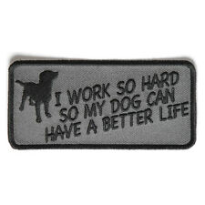 Embroidered I Work So Hard So My Dog Can Have A Better Life Iron on Sew on Patch