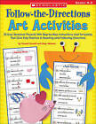 Follow-The-Directions Art Activities: 20 Easy Seasonal Projects with Step-By-Step Instructions and Templates That Give Kids Practice in Reading and Following Directions; Grades K-2 by Teresa Cornell, Amy Weaver (Paperback / softback)