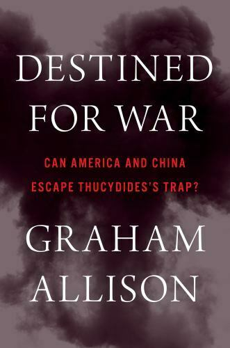 Destined for War: Can America and China Escape Thucydidess Trap?