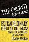 The Crowd and Extraordinary Popular Delusions and the Madness of Crowds by Charles Mackay and Gustave Le Bon (2007, Paperback)
