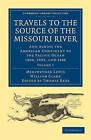 Travels to the Source of the Missouri River: And Across the American Continent to the Pacific Ocean 1804, 1805, and 1806 by William Clark, Meriwether Lewis (Paperback, 2010)