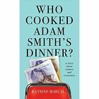 Who Cooked Adam Smith's Dinner?: A Story About Women and Economics by Katrine Marcal (Paperback, 2015)