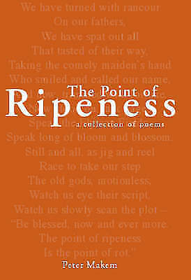 The Point of Ripeness: A Collection of Poems, Makem, Peter, New Book
