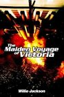 The Maiden Voyage of Victoria by Willie Jackson 9780595299621 Paperback 2003