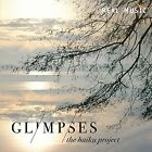 Glimpses by The Haiku Project (CD, Jan-2016, Real Music Records)