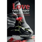 Love Cuts Deeper Than a Sharp Scalpel: A Titillating Tale of Sexual Evolution by Paul G. Anderson (Paperback, 2015)