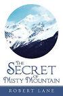 The Secret of Misty Mountain by Robert Lane (Paperback, 2011)