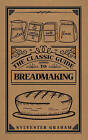 The Classic Guide to Breadmaking by Robert Wells, Sylvester Graham (Hardback, 2016)