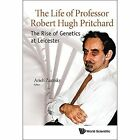 The Life of Professor Robert Hugh Pritchard: The Rise of Genetics at Leicester by World Scientific Publishing Co Pte Ltd (Paperback, 2017)