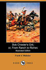 Bob Chester's Grit; Or, from Ranch to Riches (Illustrated Edition) (Dodo Press) by Frank V Webster (Paperback / softback, 2007)