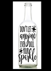 Vinyl Decal Sticker for Wine bottle diy DON/'T LET ANYONE DULL YOUR SPARKLE