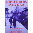 Early Departures, Late Arrivals: Poems Mainly Lyrical by Mercer Simpson (Paperback, 2007)