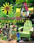 Decorating Your Garden : A Bouquet of Beautiful and Useful Craft Projects to Make and Enjoy by Mickey Baskett (1999, Paperback)