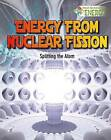 Energy from Nuclear Fission: Splitting the Atom by Nancy Dickmann (Hardback, 2015)