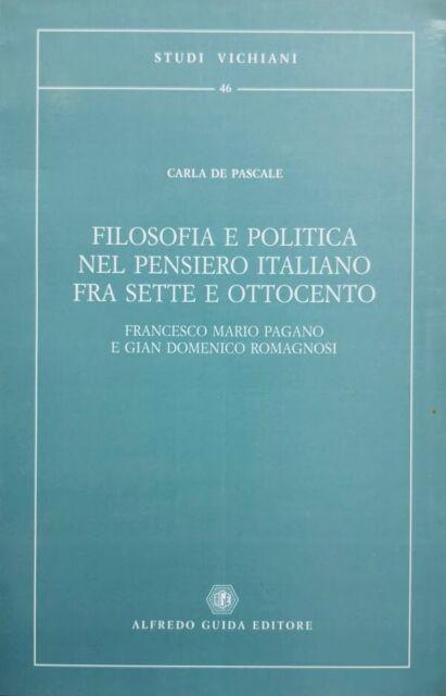 DE PASCALE FILOSOFIA E POLITICA NEL PENSIERO ITALIANO FRA SETTE OTTOCENTO GUIDA