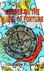 Murder on The Wheel of Fortune by Michelle P Sauer 9781587217272