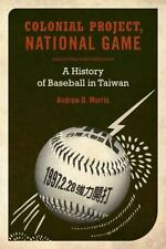 Colonial Project, National Game: A History of Baseball in Taiwan Asia Pacific M
