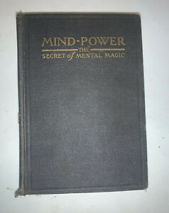 MIND-POWER-The-Secret-Of-Mental-Magic-1912-by-William-Atkinson-Antique-Book