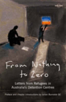 From Nothing to Zero: Stories from Australias Detention Centres (Lonely Planet R