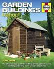 Garden Buildings Manual: A Guide to Building Sheds, Greenhouses, Decking and Many More Garden Structures by Tony Lush (Paperback, 2013)