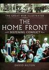 The Great War Illustrated - The Home Front by David Bilton (Hardback, 2016)